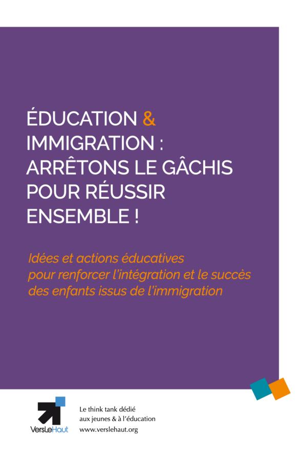 Éducation & Immigration : arrêtons le gâchis pour réussir ensemble ! Idées et actions pour renforcer l'intégration et le succès des enfanst issus de l'immigration